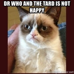 Tard the Grumpy Cat - dr who and the tard is not happy