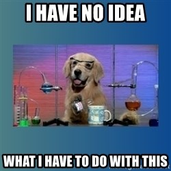 Chemistry Dog - I have no idea what i have to do with this