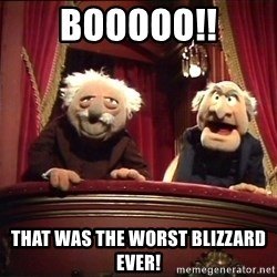 Waldorf and Statler - Booooo!! That was the worst blizzard ever!