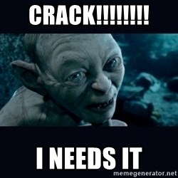 gollum - CRAck!!!!!!!! I needs it