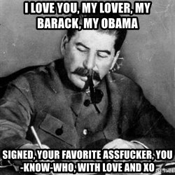 Dear Diary - I LOVE YOU, MY LOVER, MY BARACK, MY OBAMA SIGNED, YOUR FAVORITE ASSFUCKER, YOU-KNOW-WHO, WITH LOVE AND XO