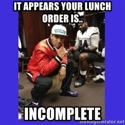 PAY FLACCO - it appears your lunch order is.. incomplete