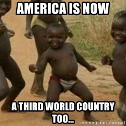 Black Kid - america is now  a third world country too...