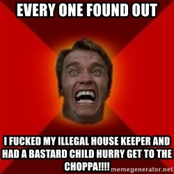 Angry Arnold - every one found out i fucked my illegal house keeper and had a bastard child hurry get to the choppa!!!!