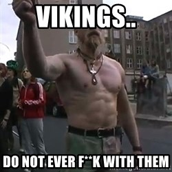 Techno Viking - vikings.. do not ever f**k with them