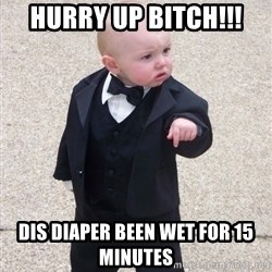 Godfather Baby - Hurry up bitch!!! dis diaper been wet for 15 minutes