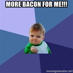 Success Kid - More bacon for me!!!