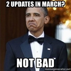 Not Bad Obama - 2 updates in march? not bad