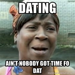 No time for that - dating ain't nobody got time fo dat