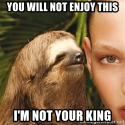 The Rape Sloth - You will not enjoy this I'm not your King