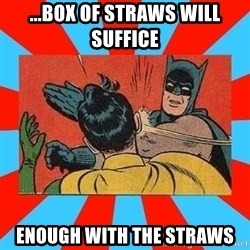 Batman Bitchslap - ...box of straws will suffice ENOUGH WITH THE STRAWS