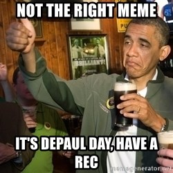 Upvote Obama - Not the right meme It's depaul Day, have a rec