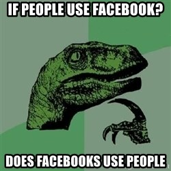 Philosoraptor - If people use Facebook? Does facebooks Use people