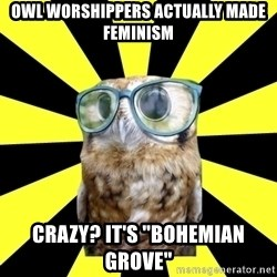 "Outspoken Feminist Mawrter - owl worshippers actually made feminism crazy? It's ""bohemian grove"""