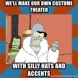 Blackjack and hookers bender - We'll make our own costume theater with silly hats and accents