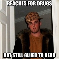 Scumbag Steve - reaches for drugs hat still glued to head