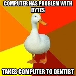 Technologically Impaired Duck - computer has problem with bytes takes computer to dentist