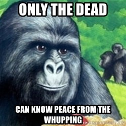 Jimmies Rustled - ONLY THE DEAD  Can KNOW PEACE FROM THE WHUPPING