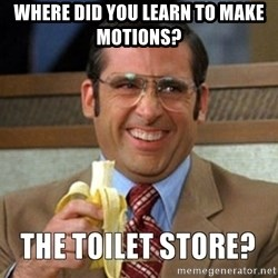 Toilet Store - where did you learn to make motions?