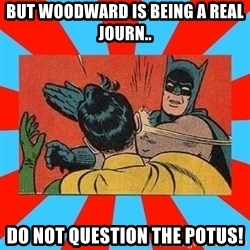 Batman Bitchslap - bUT WOODWARD IS BEING A REAL JOURN.. DO NOT QUESTION THE POTUS!