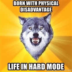 Courage Wolf - born with physical disadvantage life in hard mode