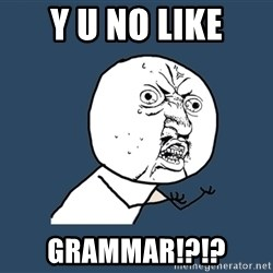 Y U No - y u no like grammar!?!?