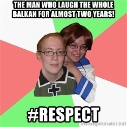 Hetalia Fans - THE MAN WHO LAUGH THE WHOLE BALKAN FOR ALMOST TWO YEARS! #RESPECT