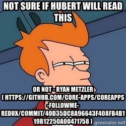 Futurama Fry - not sure if hubert will read this or not - Ryan Metzler ( https://github.com/Core-Apps/CoreApps-FollowMe-Redux/commit/40d35dc8a96643f408fb4b119b12250a00471758 )