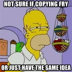 Simpsons' Homer - NOT SURE IF COPYING FRY OR JUST HAVE THE SAME IDEA