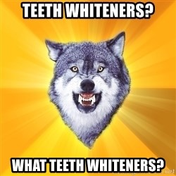 Courage Wolf - TEETH WHITENERS? WHAT TEETH WHITENERS?