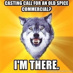 Courage Wolf - CASTING CALL FOR AN OLD SPICE COMMERCIAL? I'M THERE.