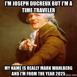 Joseph Ducreux - I'm Joseph ducreux but i'm a time traveler my name is really mark wahlberg and i'm from the year 2025