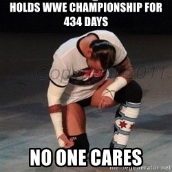 CM Punk  - Holds WWE Championship for 434 days No one cares