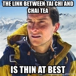 Kai mountain climber - The link between Tai Chi and Chai Tea Is thin at best