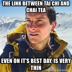 Kai mountain climber - The link between Tai Chi and Chai Tea Even on it's best day, is very thin