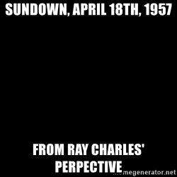 Blank Black - Sundown, april 18th, 1957 from ray charles' perpective