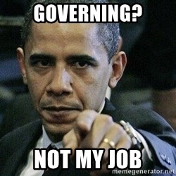 Pissed Off Barack Obama - governing? not my job