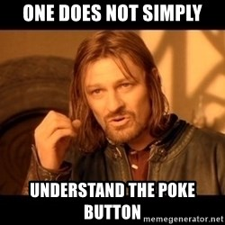 Lord Of The Rings Boromir One Does Not Simply Mordor - one does not simply understand the poke button