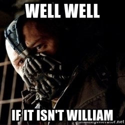 Bane Permission to Die - WELL WELL IF IT ISN'T WILLIAM