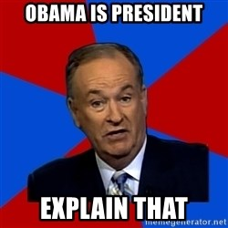 Bill O'Reilly Proves God - obama is president explain that