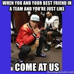 PAY FLACCO - WHEN YOU AND YOUR BEST FRIEND IN A TEAM AND YOU'RE JUST LIKE COME AT US