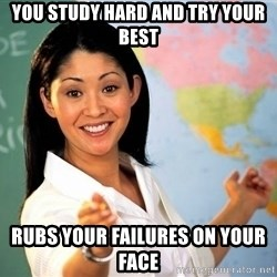 Unhelpful High School Teacher - you study hard and try your best rubs your failures on your face