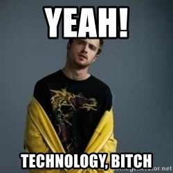 Jesse Pinkman - yeah! technology, bitch