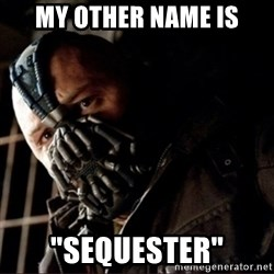 """Bane Permission to Die - My other name is """"SEQUESTER"""""""