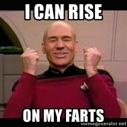 Picard yes - I can rise on MY FARTS
