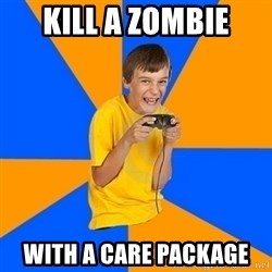 Annoying Gamer Kid - Kill a zombie With a care package