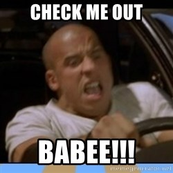fast and furious - Check me out babee!!!