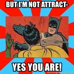 Batman Bitchslap - But I'm not attract- YES YOU ARE!