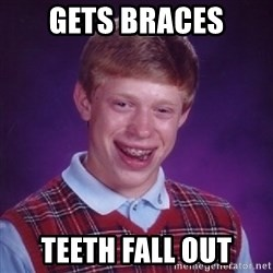 Bad Luck Brian - Gets braces teeth fall out