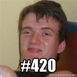 Really Stoned Guy -  #420